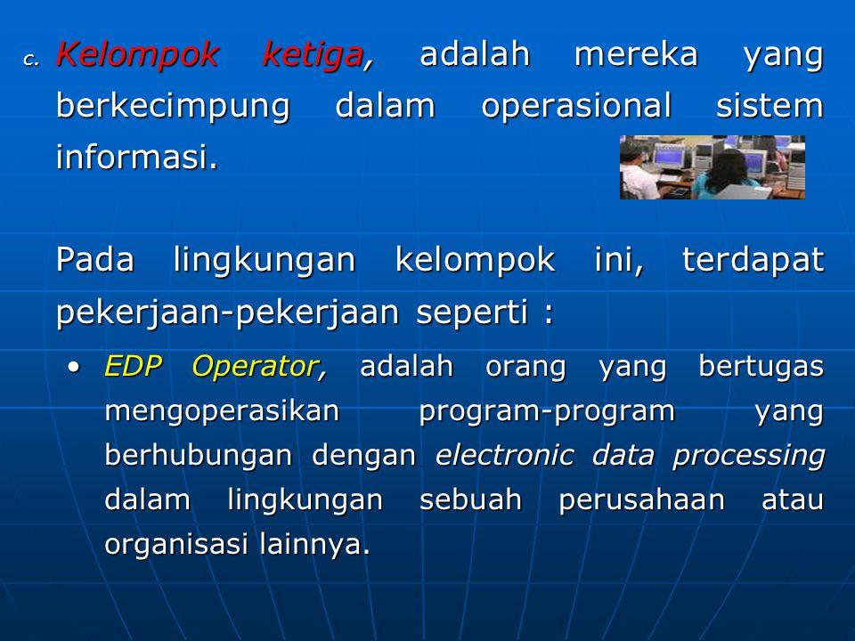 c.Kelompok ketiga, adalah mereka yang berkecimpung dalam operasional sistem informasi.