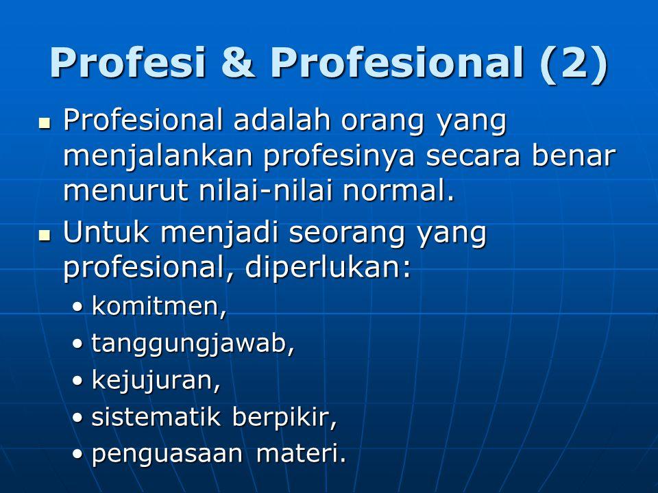 Profesi & Profesional (2) Profesional adalah orang yang menjalankan profesinya secara benar menurut nilai-nilai normal.