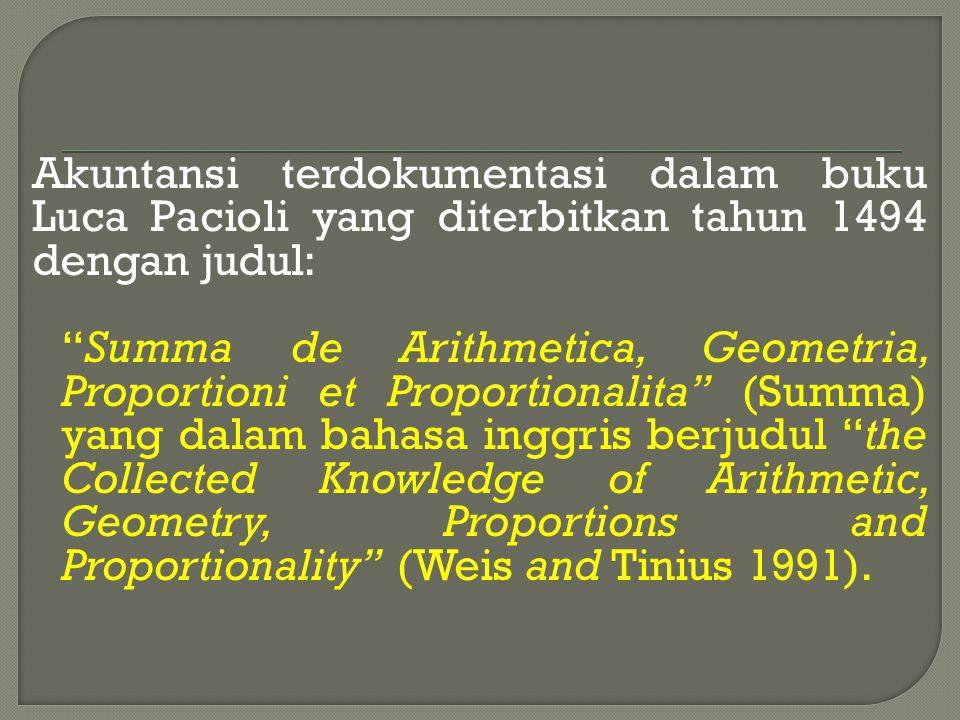 Akuntansi terdokumentasi dalam buku Luca Pacioli yang diterbitkan tahun 1494 dengan judul: Summa de Arithmetica, Geometria, Proportioni et Proportionalita (Summa) yang dalam bahasa inggris berjudul the Collected Knowledge of Arithmetic, Geometry, Proportions and Proportionality (Weis and Tinius 1991).