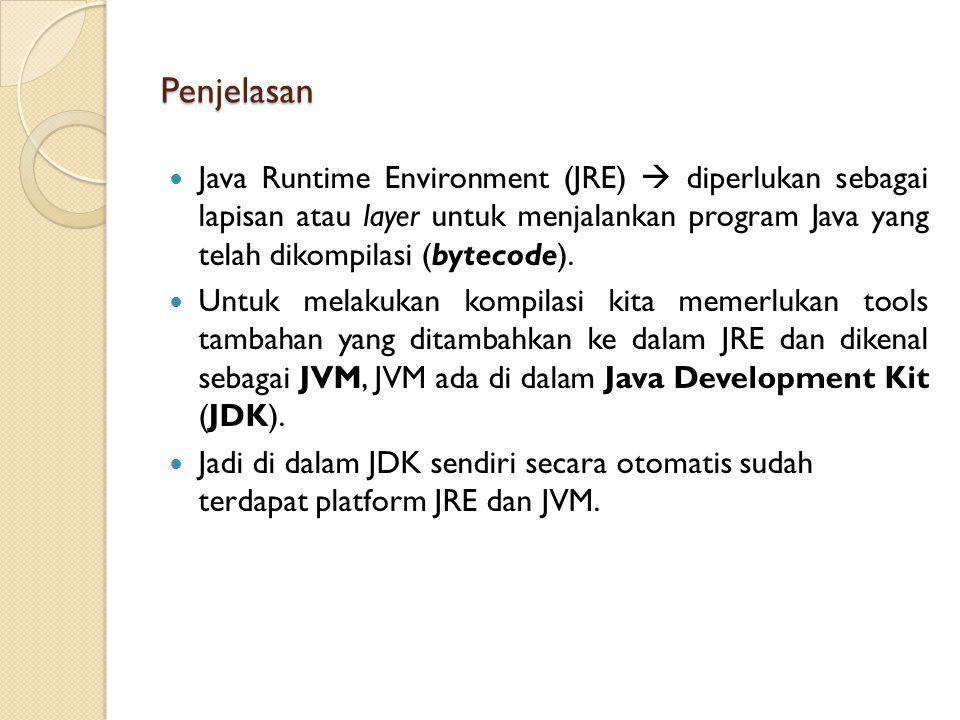 Penjelasan Java Runtime Environment (JRE)  diperlukan sebagai lapisan atau layer untuk menjalankan program Java yang telah dikompilasi (bytecode).