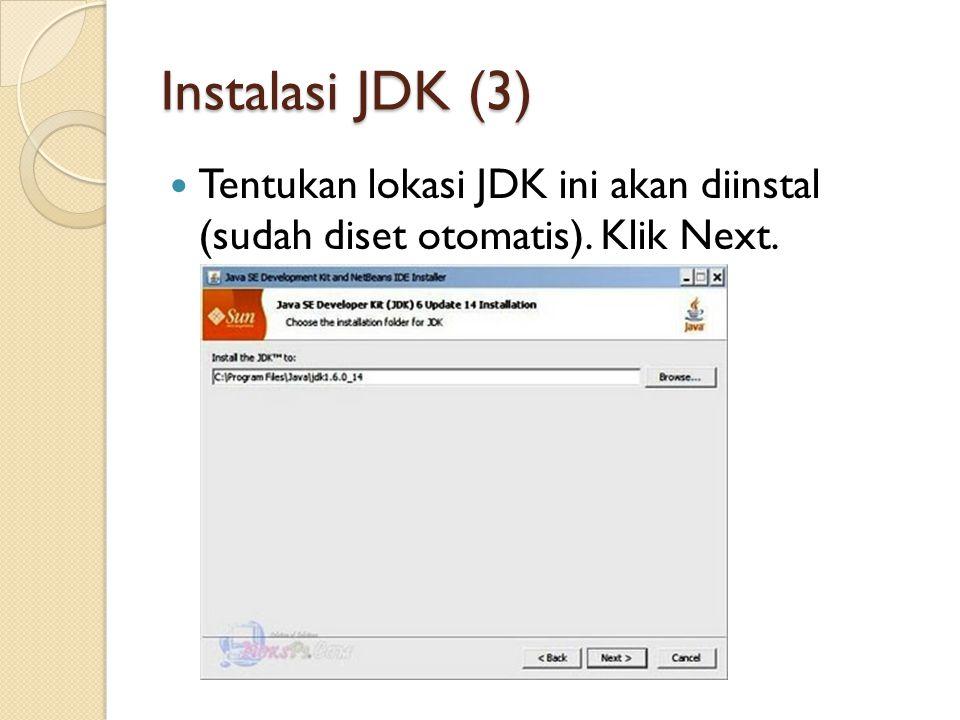 Instalasi JDK (3) Tentukan lokasi JDK ini akan diinstal (sudah diset otomatis). Klik Next.