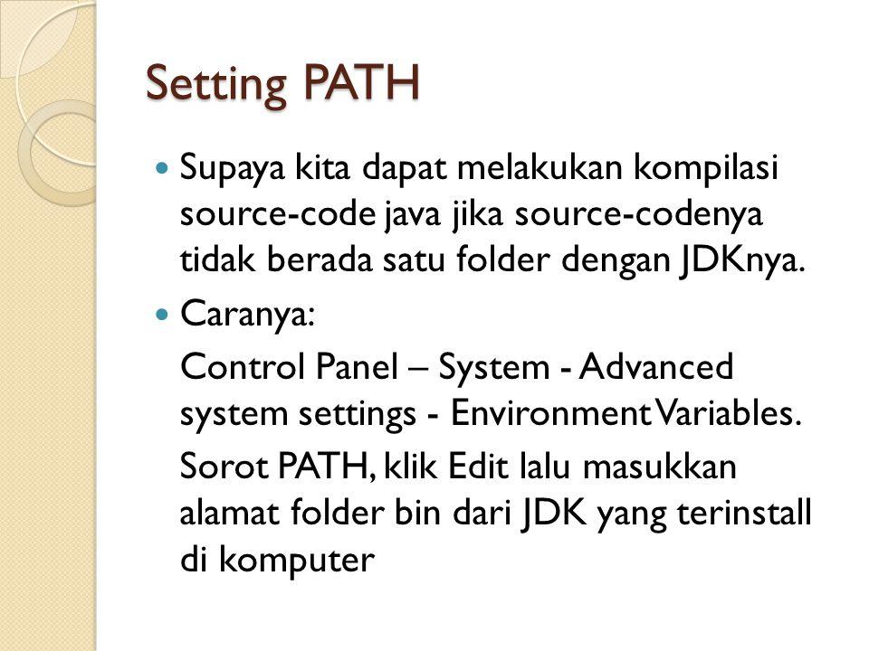 Setting PATH Supaya kita dapat melakukan kompilasi source-code java jika source-codenya tidak berada satu folder dengan JDKnya.