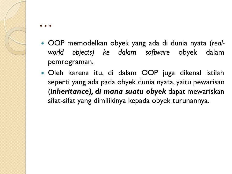 … OOP memodelkan obyek yang ada di dunia nyata (real- world objects) ke dalam software obyek dalam pemrograman.