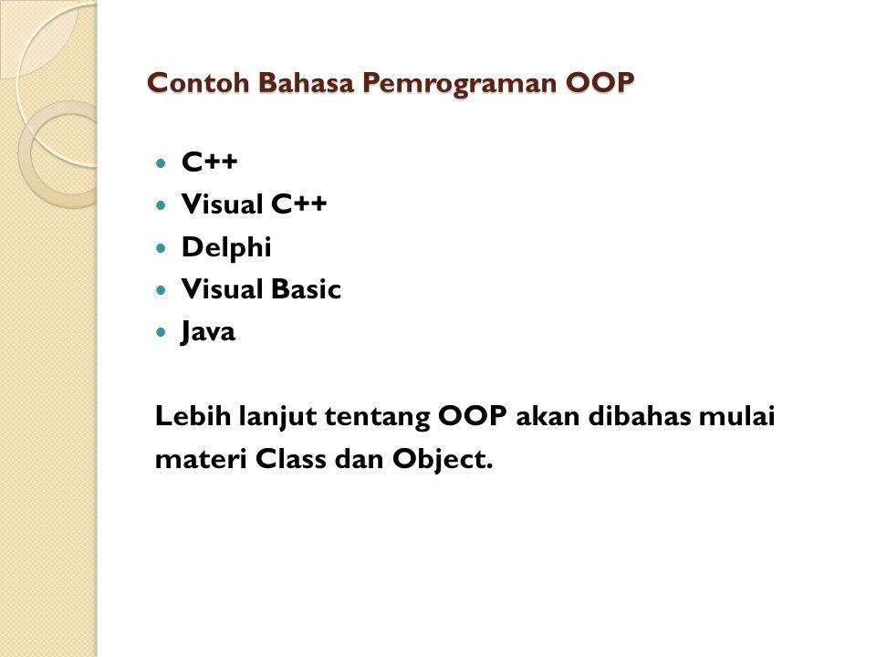 Contoh Bahasa Pemrograman OOP C++ Visual C++ Delphi Visual Basic Java Lebih lanjut tentang OOP akan dibahas mulai materi Class dan Object.