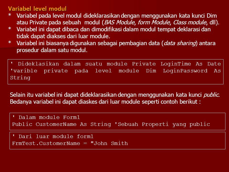 Variabel level modul * Variabel pada level modul dideklarasikan dengan menggunakan kata kunci Dim atau Private pada sebuah modul (BAS Module, form Mod