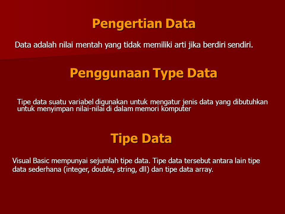 Pengertian Data Pengertian Data Data adalah nilai mentah yang tidak memiliki arti jika berdiri sendiri. Penggunaan Type Data Tipe data suatu variabel