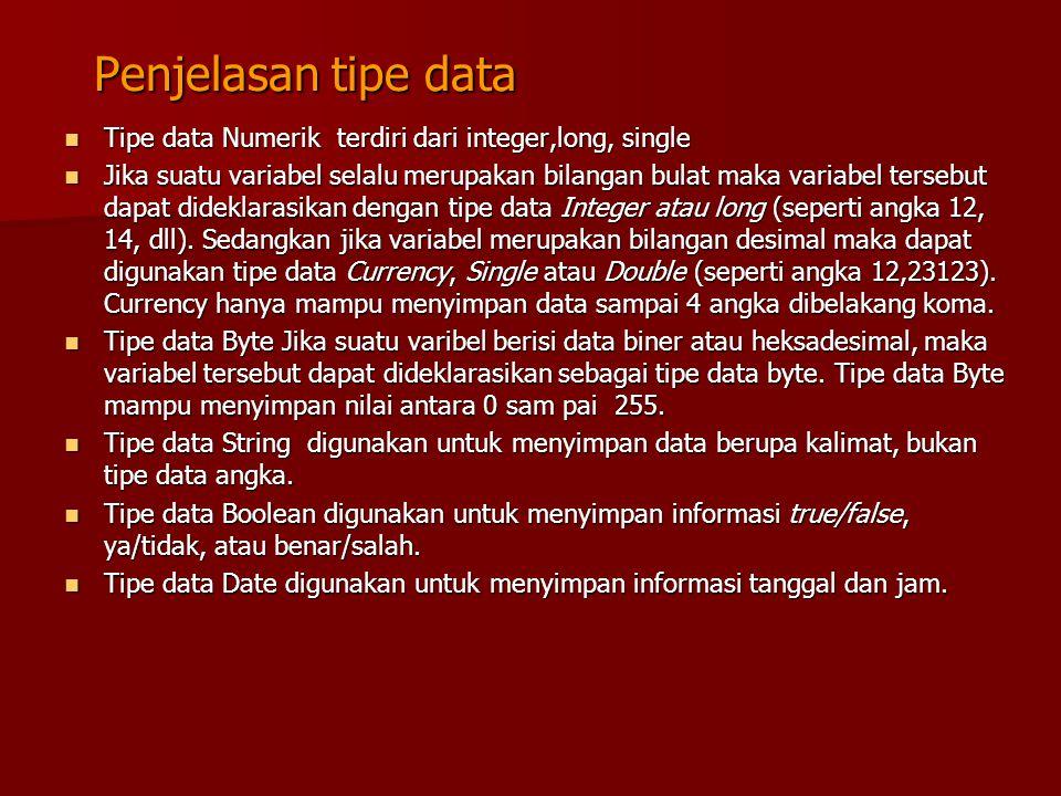 Penjelasan tipe data Tipe data Numerik terdiri dari integer,long, single Tipe data Numerik terdiri dari integer,long, single Jika suatu variabel selal