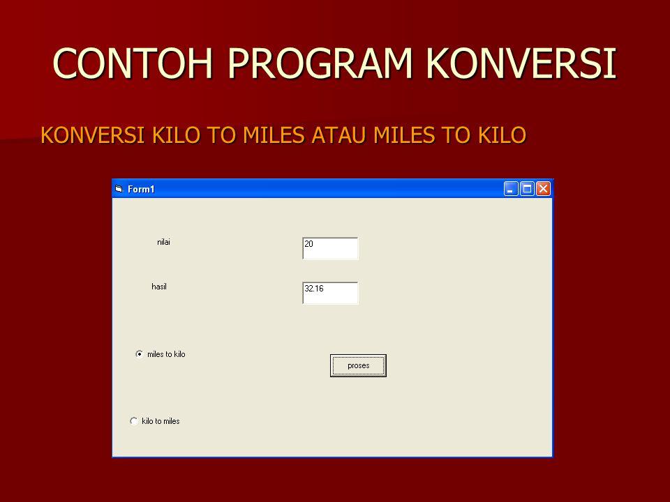 CONTOH PROGRAM KONVERSI KONVERSI KILO TO MILES ATAU MILES TO KILO