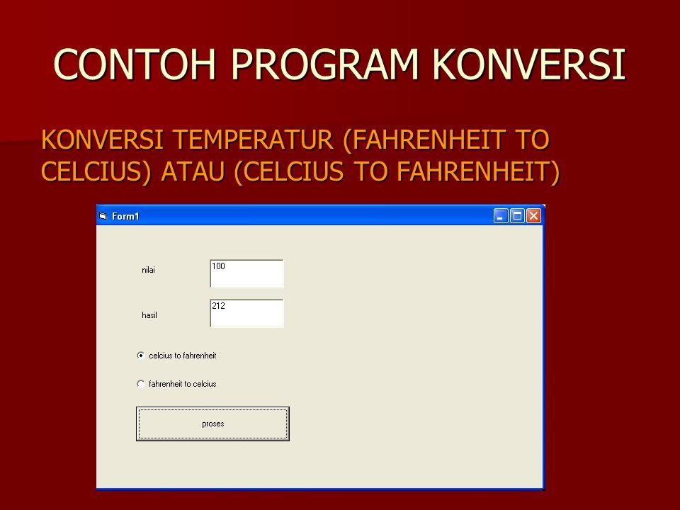 CONTOH PROGRAM KONVERSI KONVERSI TEMPERATUR (FAHRENHEIT TO CELCIUS) ATAU (CELCIUS TO FAHRENHEIT)