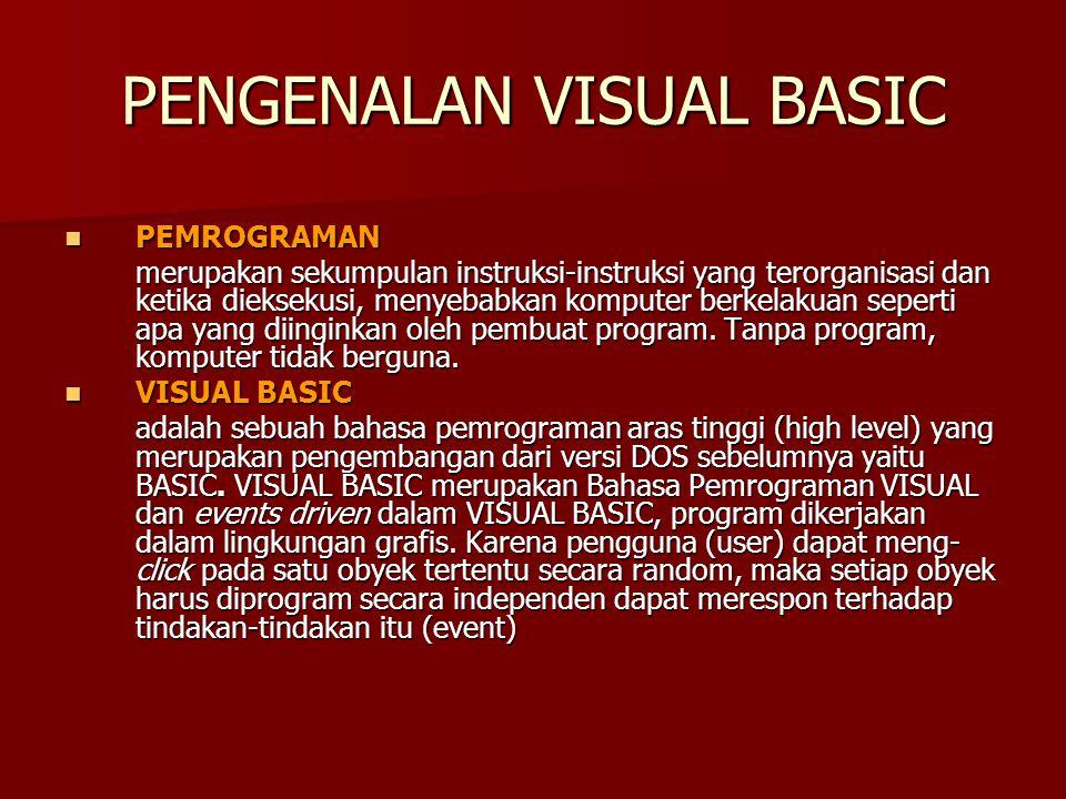 PENGENALAN VISUAL BASIC PEMROGRAMAN PEMROGRAMAN merupakan sekumpulan instruksi-instruksi yang terorganisasi dan ketika dieksekusi, menyebabkan kompute