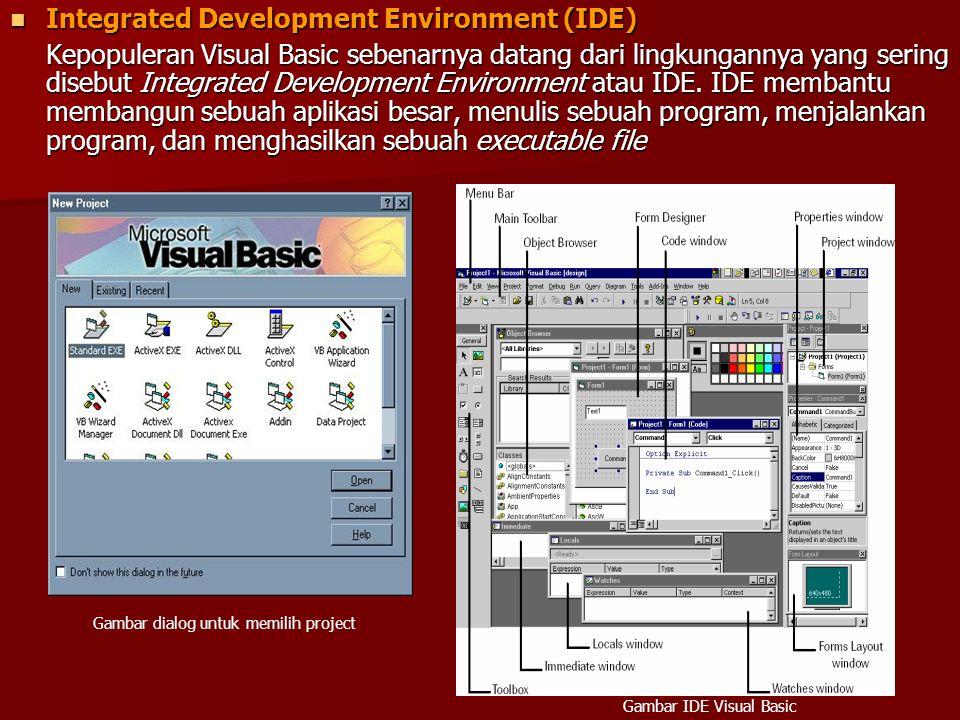 Integrated Development Environment (IDE) Integrated Development Environment (IDE) Kepopuleran Visual Basic sebenarnya datang dari lingkungannya yang s