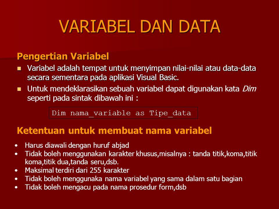 VARIABEL DAN DATA Pengertian Variabel Variabel adalah tempat untuk menyimpan nilai-nilai atau data-data secara sementara pada aplikasi Visual Basic. V