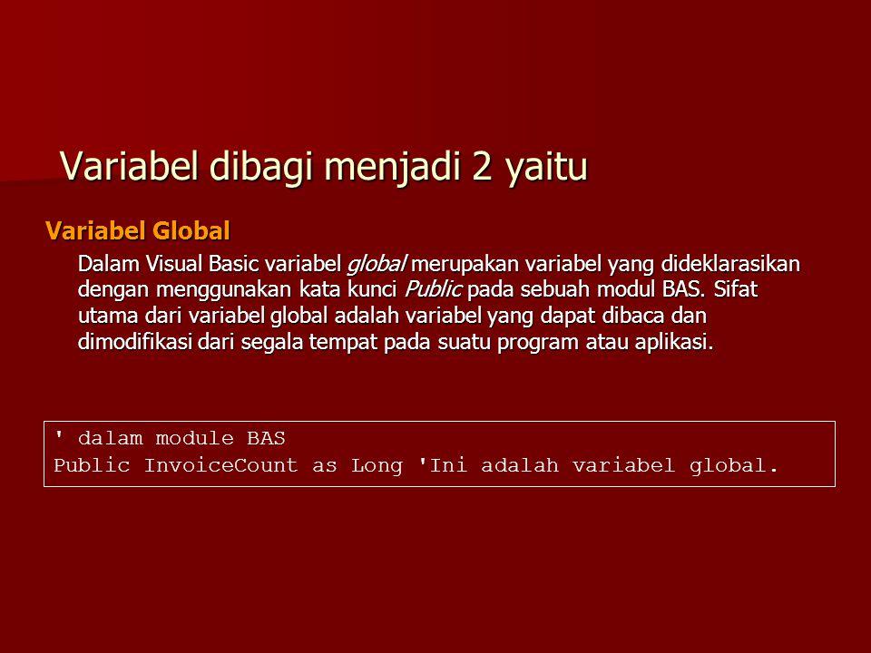 Variabel dibagi menjadi 2 yaitu Variabel Global Dalam Visual Basic variabel global merupakan variabel yang dideklarasikan dengan menggunakan kata kunc