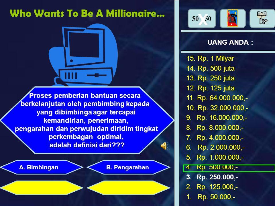 Who Wants To Be A Millionaire……. UANG ANDA : Perhiasan apa yang dipasang di tangan adalah : A. BimbinganB. Pengarahan C. KonselingD. Konsultasi Maaf j