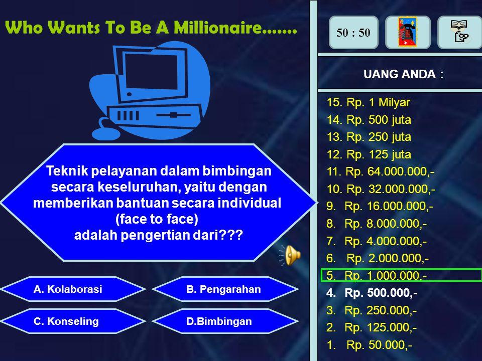 Who Wants To Be A Millionaire…… UANG ANDA : Proses pemberian bantuan secara berkelanjutan oleh pembimbing kepada yang dibimbinga agar tercapai kemandi