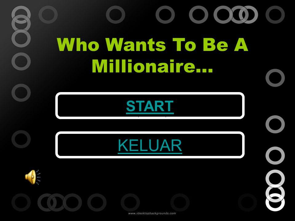 Who Wants To Be A Millionaire….UANG ANDA : Perhiasan apa yang dipasang di tangan adalah : B.