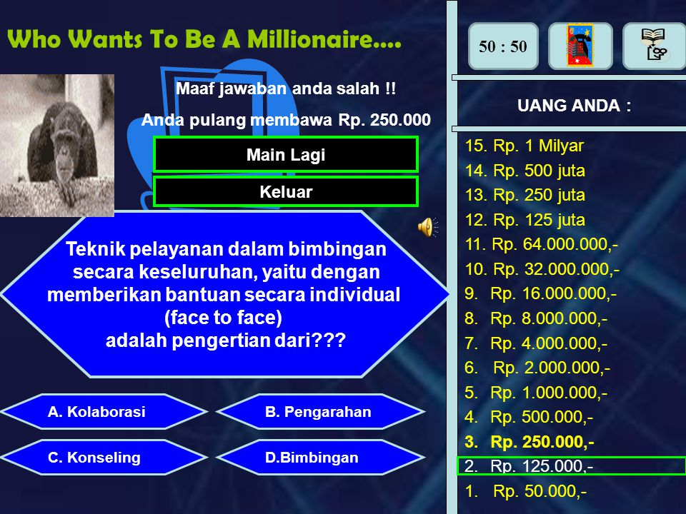 Who Wants To Be A Millionaire…. UANG ANDA : Rp. 1.000.000,- 15. Rp. 1 Milyar 14. Rp. 500 juta 13. Rp. 250 juta 12. Rp. 125 juta 11. Rp. 64.000.000,- 1