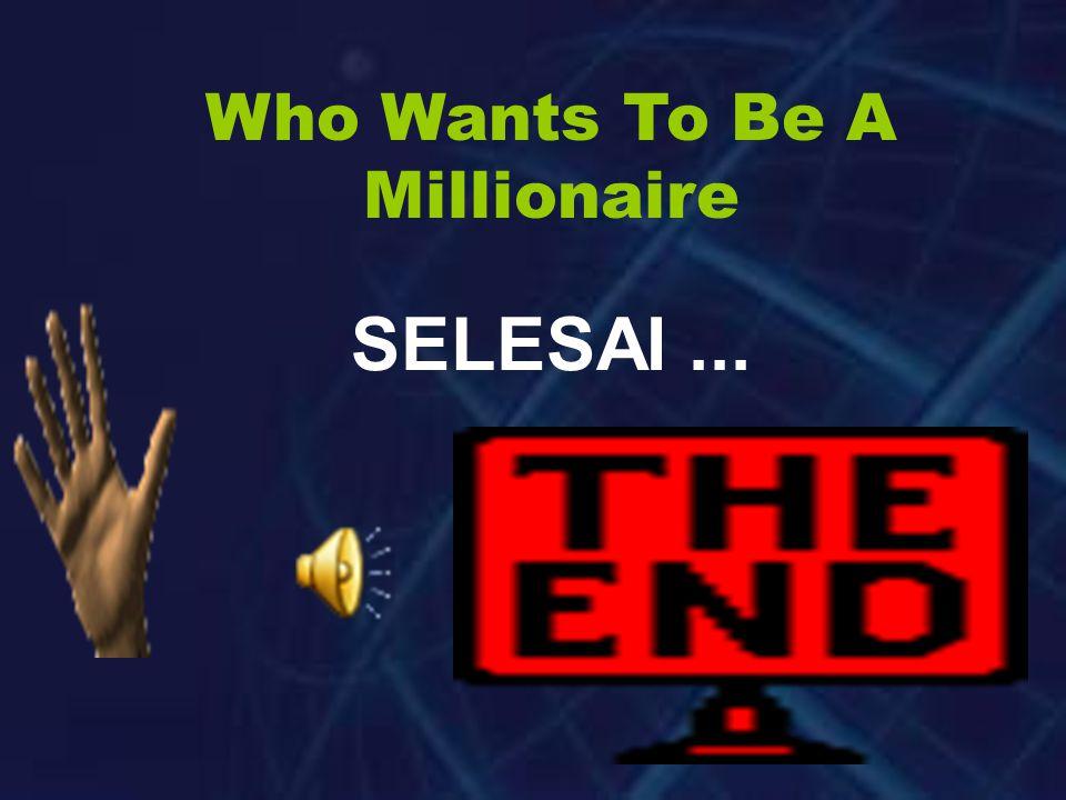 Who Wants To Be A Millionaire…. UANG ANDA : Perhiasan apa yang dipasang di tangan adalah : Maaf jawaban anda salah !! Anda pulang membawa Rp. 250.000