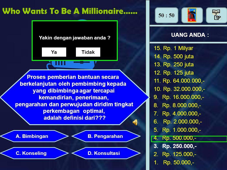 Who Wants To Be A Millionaire…… UANG ANDA : Proses pemberian bantuan secara berkelanjutan oleh pembimbing kepada yang dibimbinga agar tercapai kemandirian, penerimaan, pengarahan dan perwujudan diridlm tingkat perkembagan optimal, adalah definisi dari??.