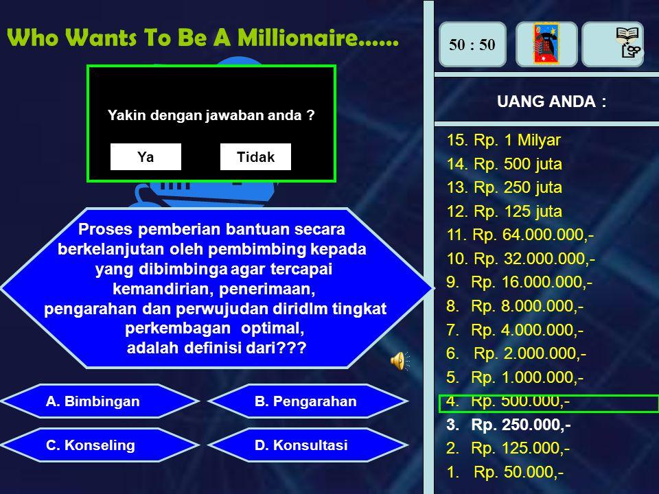Who Wants To Be A Millionaire…… UANG ANDA : Perhiasan apa yang dipasang di tangan adalah : A. BimbinganB. Pengarahan C. KonselingD. Konsultasi Yakin d