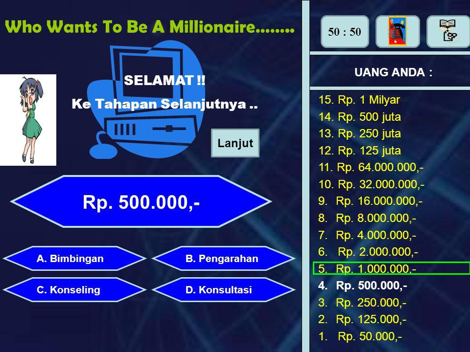 Who Wants To Be A Millionaire…….. UANG ANDA : Perhiasan apa yang dipasang di tangan adalah : A. BimbinganB. Pengarahan C. KonselingD. Konsultasi Yakin