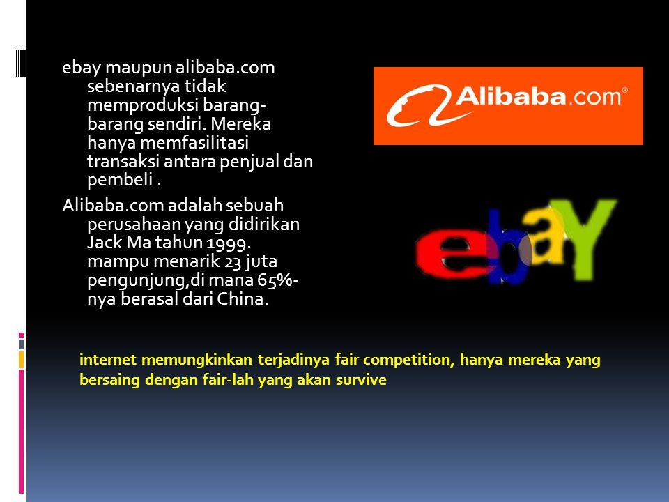 ebay maupun alibaba.com sebenarnya tidak memproduksi barang- barang sendiri. Mereka hanya memfasilitasi transaksi antara penjual dan pembeli. Alibaba.