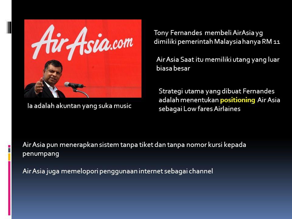 Tony Fernandes membeli AirAsia yg dimiliki pemerintah Malaysia hanya RM 11 Air Asia Saat itu memiliki utang yang luar biasa besar Strategi utama yang