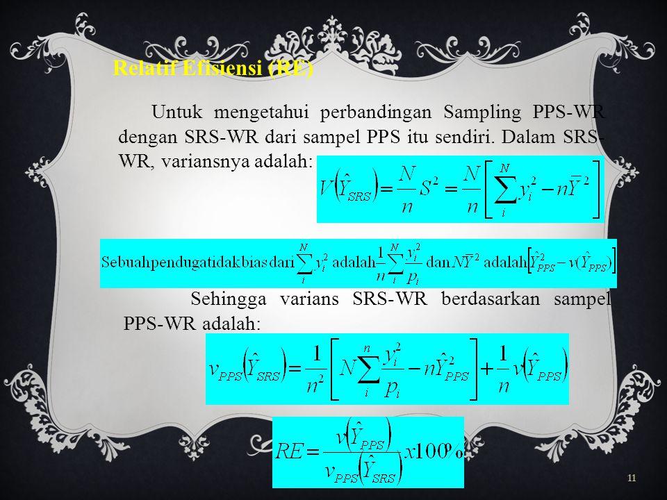 11 Relatif Efisiensi (RE) Untuk mengetahui perbandingan Sampling PPS-WR dengan SRS-WR dari sampel PPS itu sendiri.