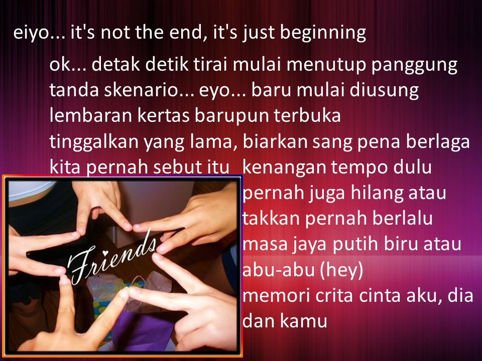 eiyo... it s not the end, it s just beginning ok...