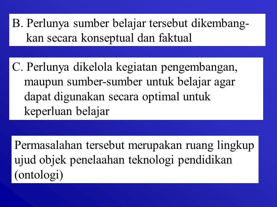 B.Perlunya sumber belajar tersebut dikembang- kan secara konseptual dan faktual C.