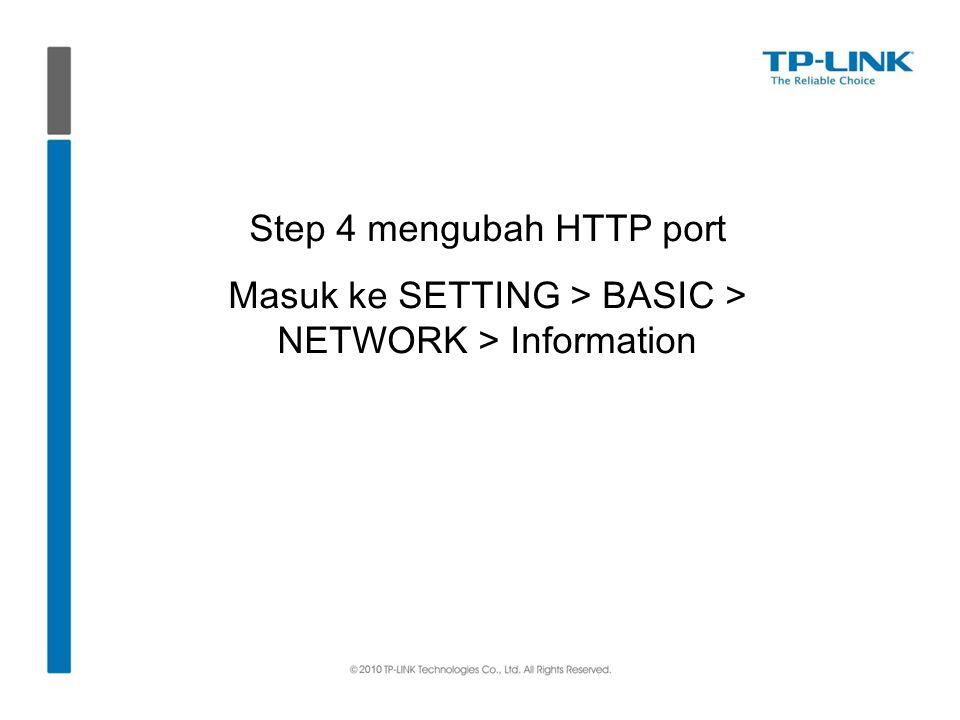 Step 4 mengubah HTTP port Masuk ke SETTING > BASIC > NETWORK > Information