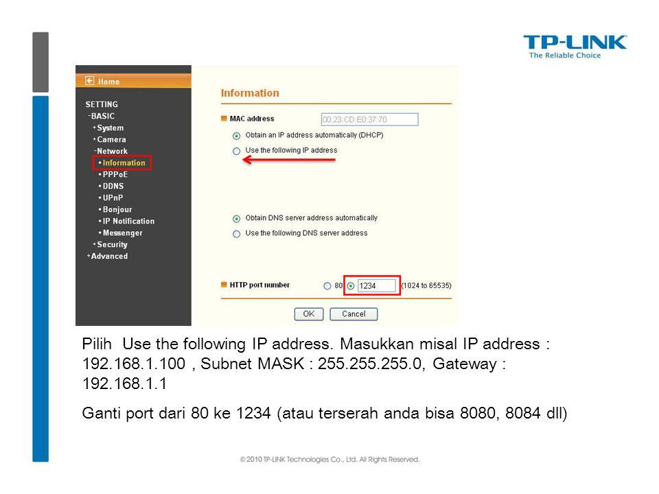 Pilih Use the following IP address. Masukkan misal IP address : 192.168.1.100, Subnet MASK : 255.255.255.0, Gateway : 192.168.1.1 Ganti port dari 80 k