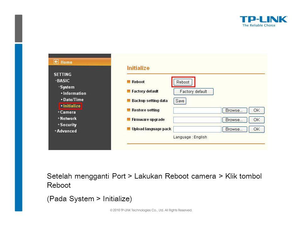 Setelah mengganti Port > Lakukan Reboot camera > Klik tombol Reboot (Pada System > Initialize)