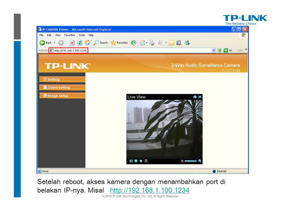 Setelah reboot, akses kamera dengan menambahkan port di belakan IP-nya. Misal http://192.168.1.100:1234http://192.168.1.100:1234