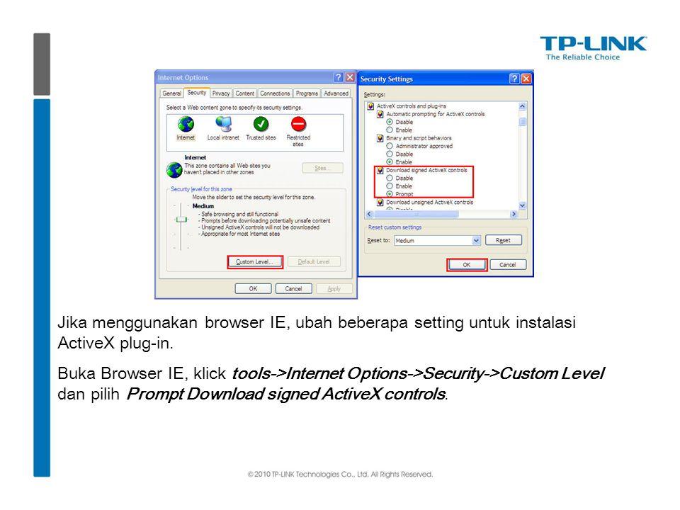 Jika menggunakan browser IE, ubah beberapa setting untuk instalasi ActiveX plug-in. Buka Browser IE, klick tools->Internet Options->Security->Custom L