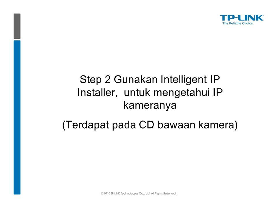 Step 2 Gunakan Intelligent IP Installer, untuk mengetahui IP kameranya (Terdapat pada CD bawaan kamera)