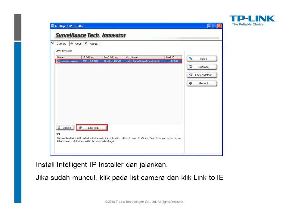 Install Intelligent IP Installer dan jalankan. Jika sudah muncul, klik pada list camera dan klik Link to IE