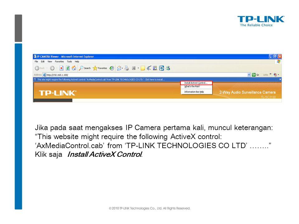 "Jika pada saat mengakses IP Camera pertama kali, muncul keterangan: ""This website might require the following ActiveX control: 'AxMediaControl.cab' fr"