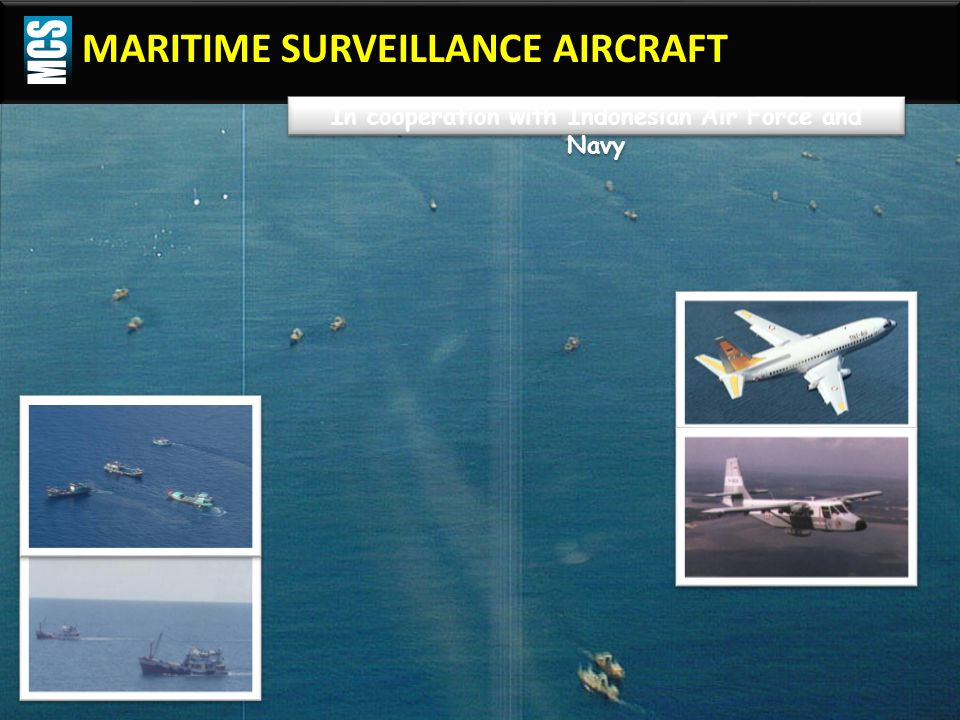 MARITIME SURVEILLANCE AIRCRAFT In cooperation with Indonesian Air Force and Navy
