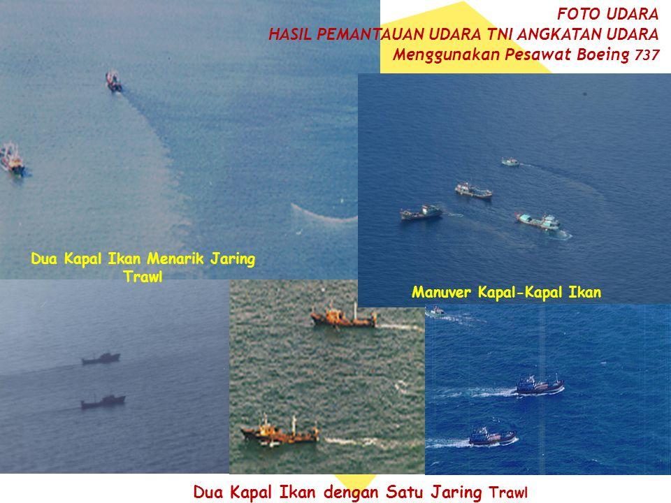 Dua Kapal Ikan dengan Satu Jaring Trawl Dua Kapal Ikan Menarik Jaring Trawl FOTO UDARA HASIL PEMANTAUAN UDARA TNI ANGKATAN UDARA Menggunakan Pesawat B
