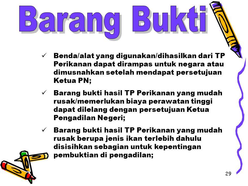29 Benda/alat yang digunakan/dihasilkan dari TP Perikanan dapat dirampas untuk negara atau dimusnahkan setelah mendapat persetujuan Ketua PN; Barang b
