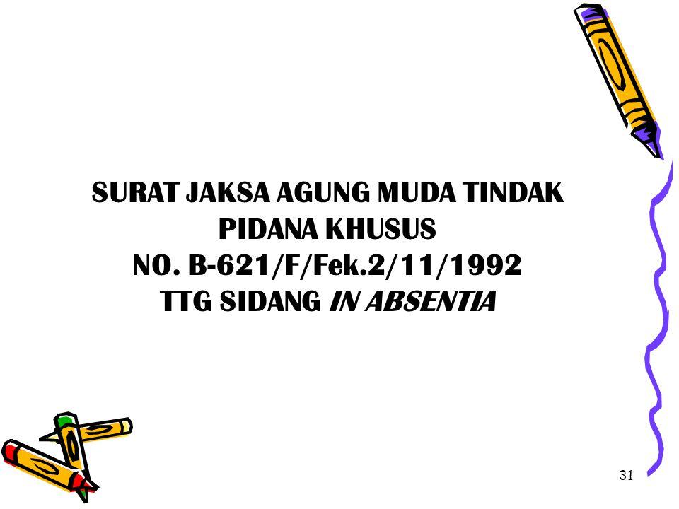 31 SURAT JAKSA AGUNG MUDA TINDAK PIDANA KHUSUS NO. B-621/F/Fek.2/11/1992 TTG SIDANG IN ABSENTIA