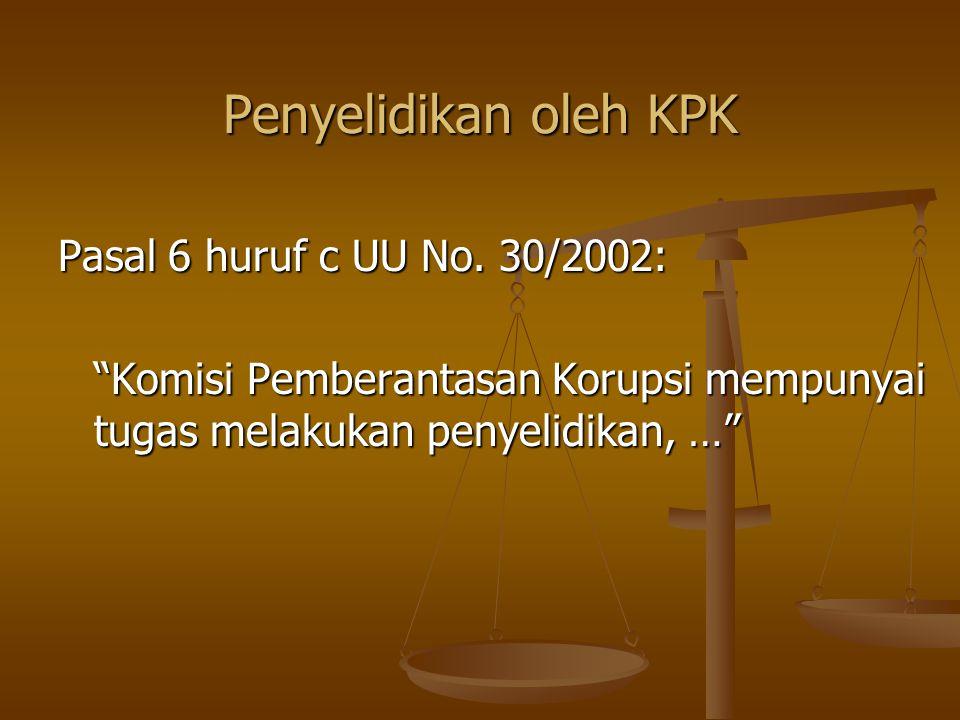 """Penyelidikan oleh KPK Pasal 6 huruf c UU No. 30/2002: """"Komisi Pemberantasan Korupsi mempunyai tugas melakukan penyelidikan, …"""""""