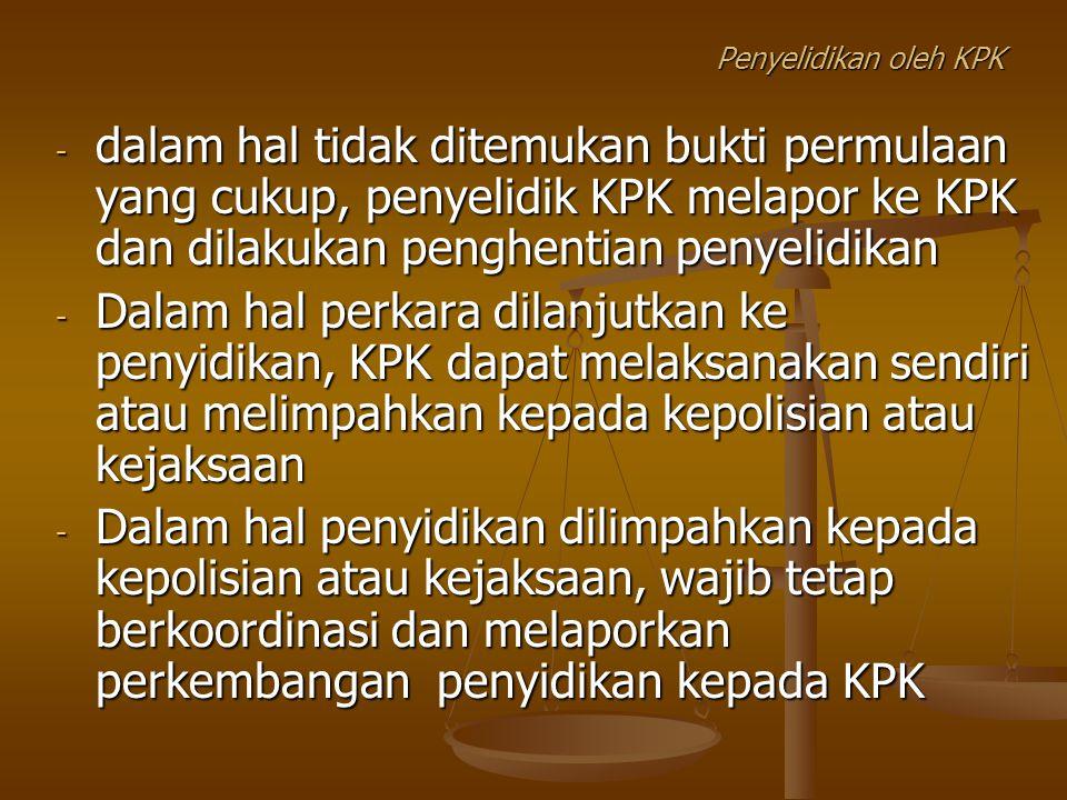 Penyelidikan oleh KPK - dalam hal tidak ditemukan bukti permulaan yang cukup, penyelidik KPK melapor ke KPK dan dilakukan penghentian penyelidikan - D