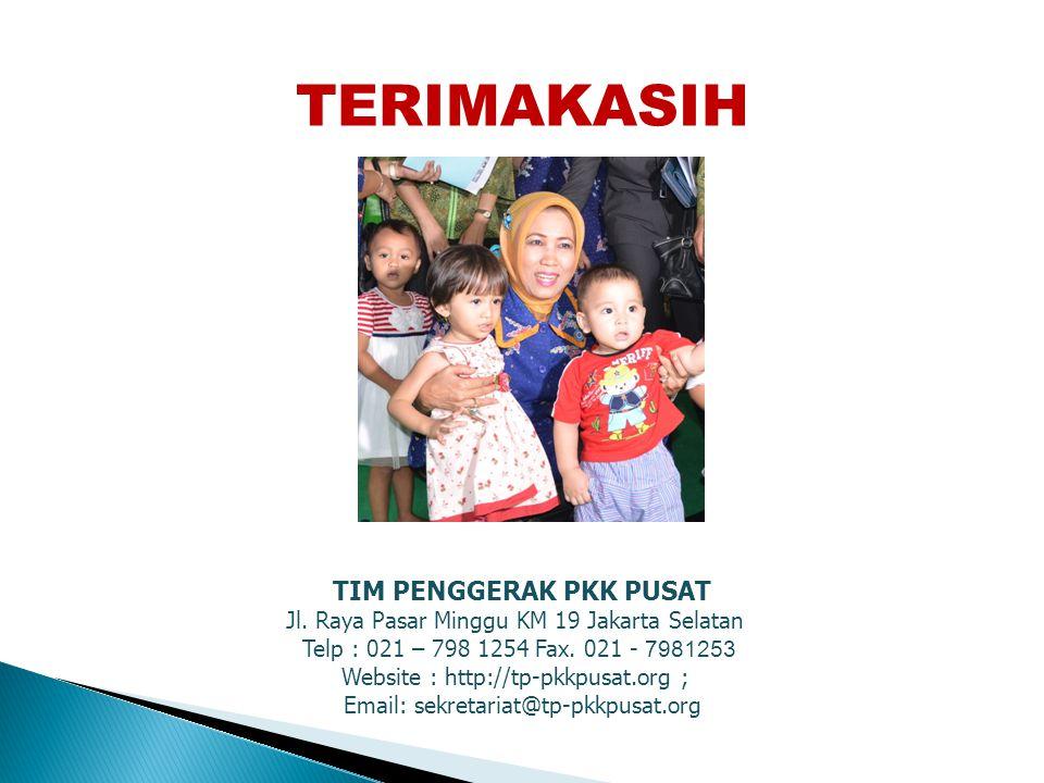 TIM PENGGERAK PKK PUSAT Jl. Raya Pasar Minggu KM 19 Jakarta Selatan Telp : 021 – 798 1254 Fax. 021 - 7981253 Website : http://tp-pkkpusat.org ; Email:
