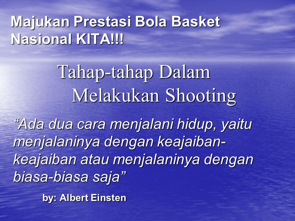"Majukan Prestasi Bola Basket Nasional KITA!!! Tahap-tahap Dalam Melakukan Shooting ""Ada dua cara menjalani hidup, yaitu menjalaninya dengan keajaiban-"