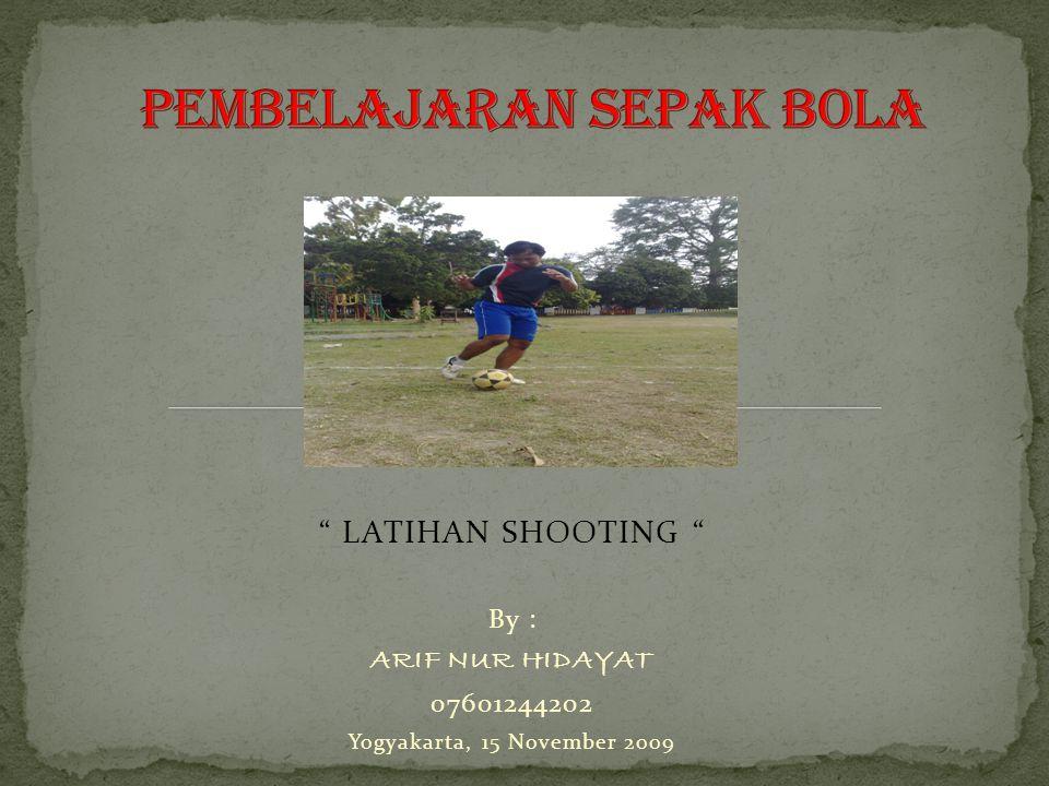 """ LATIHAN SHOOTING "" By : ARIF NUR HIDAYAT 07601244202 Yogyakarta, 15 November 2009"