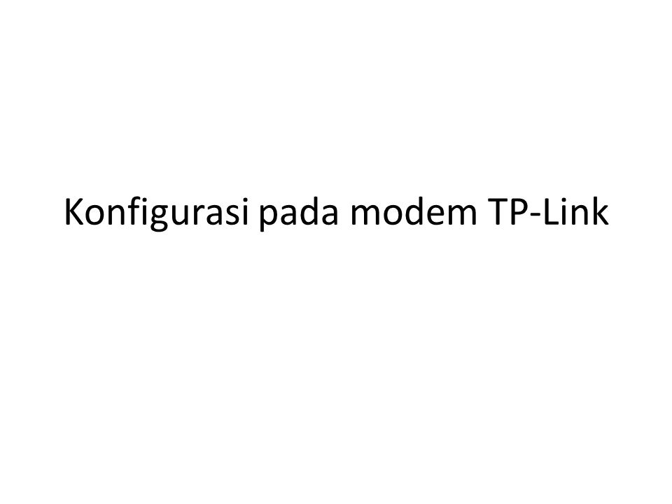 Konfigurasi pada modem TP-Link