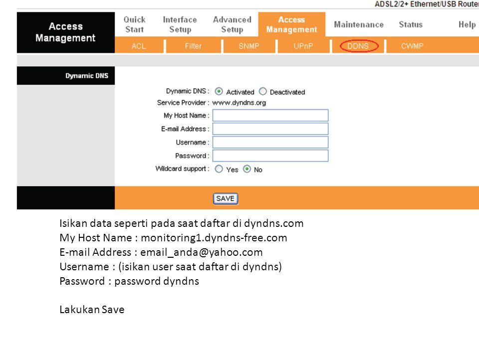 Isikan data seperti pada saat daftar di dyndns.com My Host Name : monitoring1.dyndns-free.com E-mail Address : email_anda@yahoo.com Username : (isikan