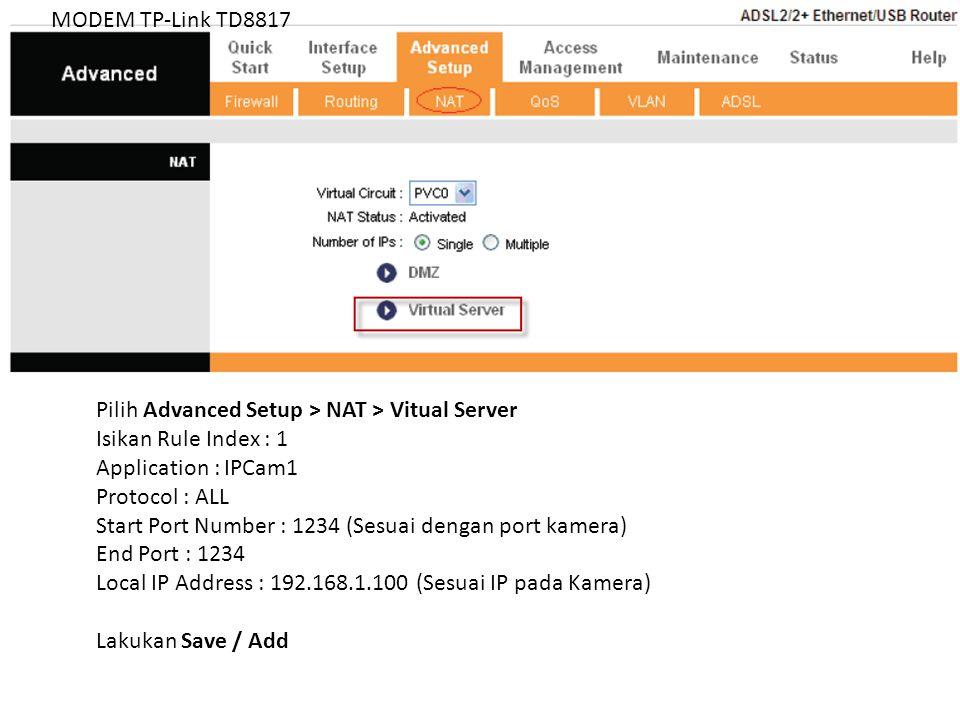 Pilih Advanced Setup > NAT > Vitual Server Isikan Rule Index : 1 Application : IPCam1 Protocol : ALL Start Port Number : 1234 (Sesuai dengan port kame